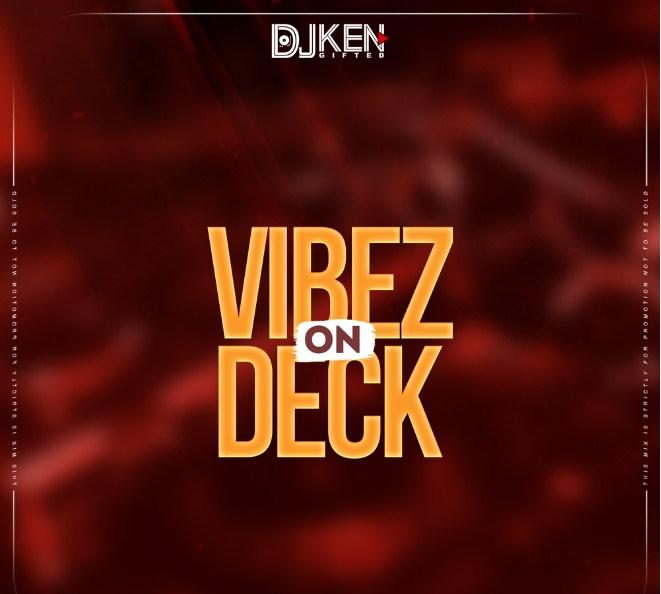 DJ Ken Gifted - Vibez'OnDeck (Mix)