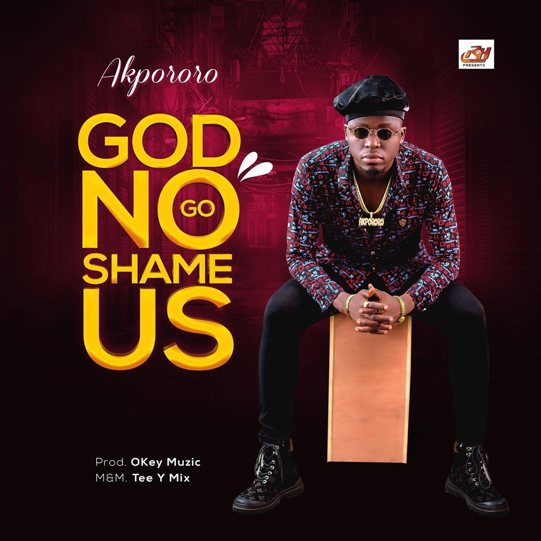 Akpororo – God No Go Shame Us