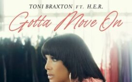 Toni Braxton Ft. H.E.R – Gotta Move On