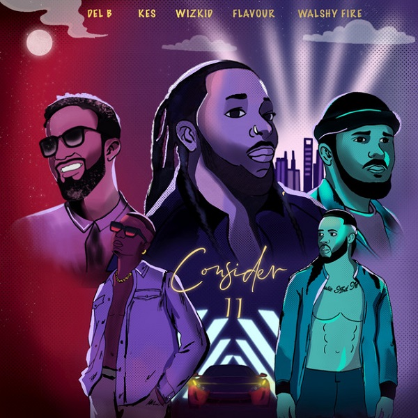 Del B Ft. Wizkid, Flavour, Kes & Walshy Fire – Consider (Remix)