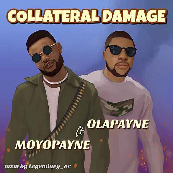 Olapayne Ft. Moyopayne - Collateral Damage