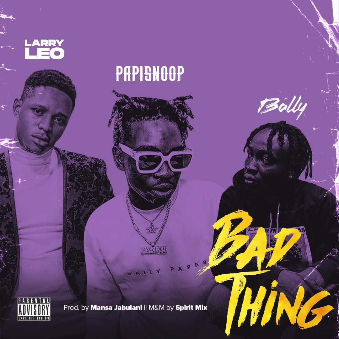 Larry Leo Ft. Papisnoop & Bally – Bad Thing