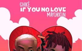 Chike Ft. Mayorkun – If You No Love (Remix)