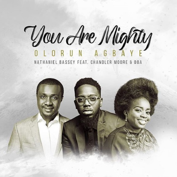 Nathaniel Bassey Ft. Chandler Moore & Oba – Olorun Agbaye (You Are Mighty)