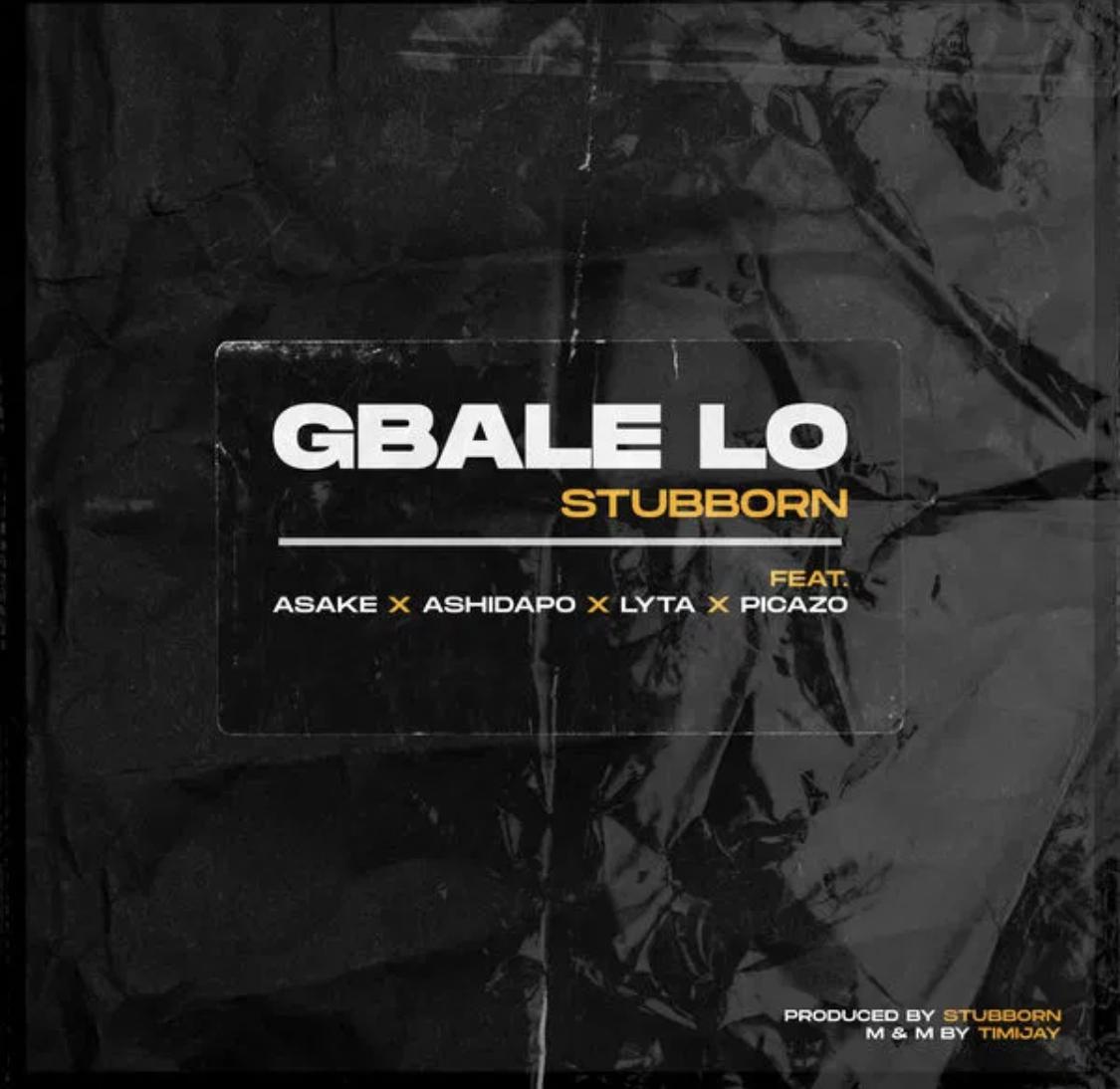 Stubborn Beatz Ft. Asake, Ashidapo, Lyta & Picazo – Gbale Lo