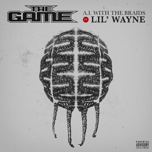 The Game Ft. Lil Wayne – A.I. With The Braids