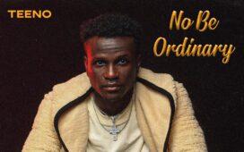 Teeno - No Be Ordinary