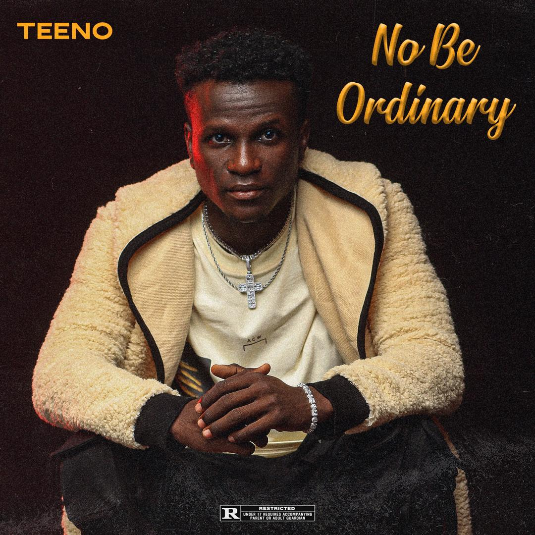 Teeno - No Be Ordinary