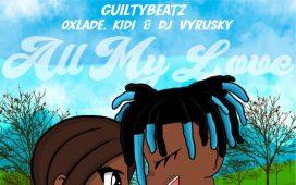 GuiltyBeatz Ft. Oxlade, KiDi & DJ Vyrusky – All My Love