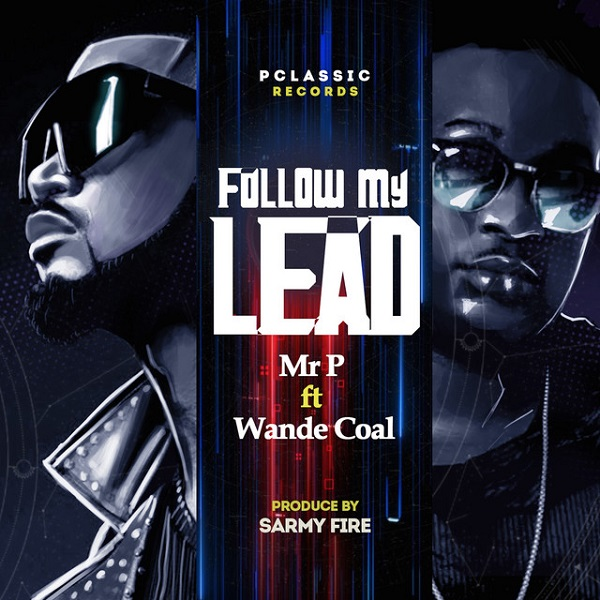 Mr P Ft. Wande Coal – Follow My Lead