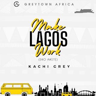 Kachi Grey - Make Lagos Work
