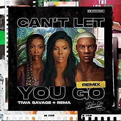 Stefflon Don Ft. Rema & Tiwa Savage – Can't Let You Go (Remix)