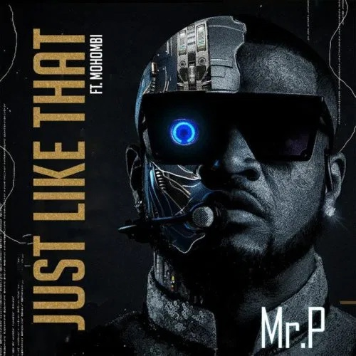 Mr P Ft. Mohombi – Just Like That