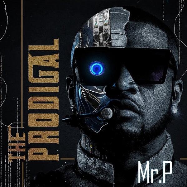 Mr P Ft. DJ Switch – Prodigal