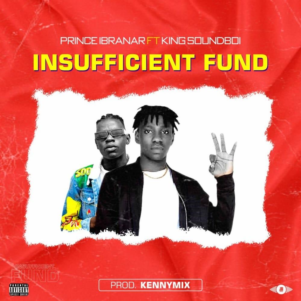 Prince Ibranar Ft. King SoundBoi - Insufficient Fund