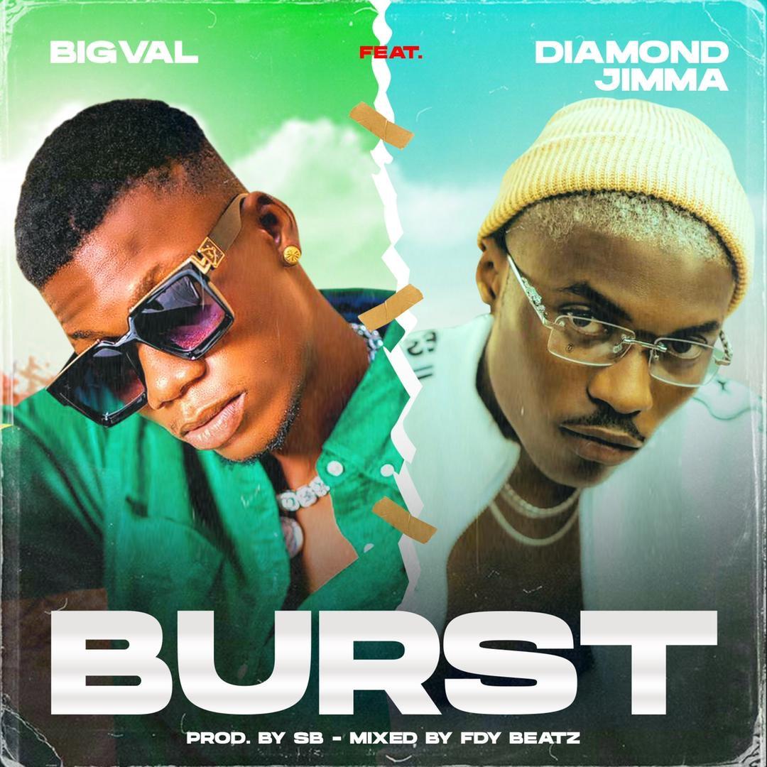 Bigval Ft. Diamond Jimma - Burst