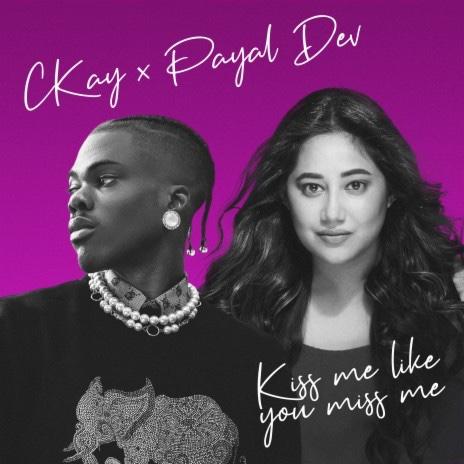 Ckay Ft. Payal Dev - Kiss Me Like You Miss Me