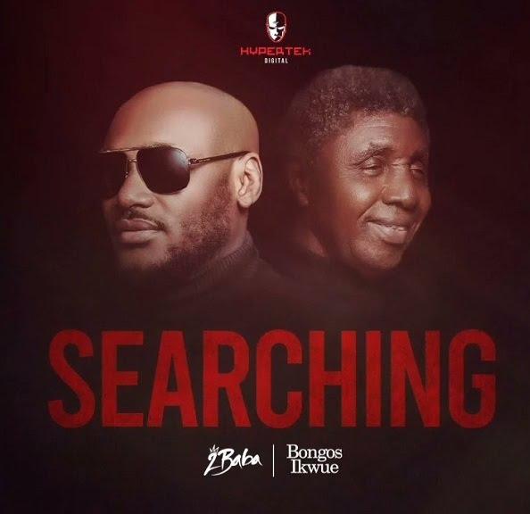 2Baba Ft. Bongos Ikwue - Searching
