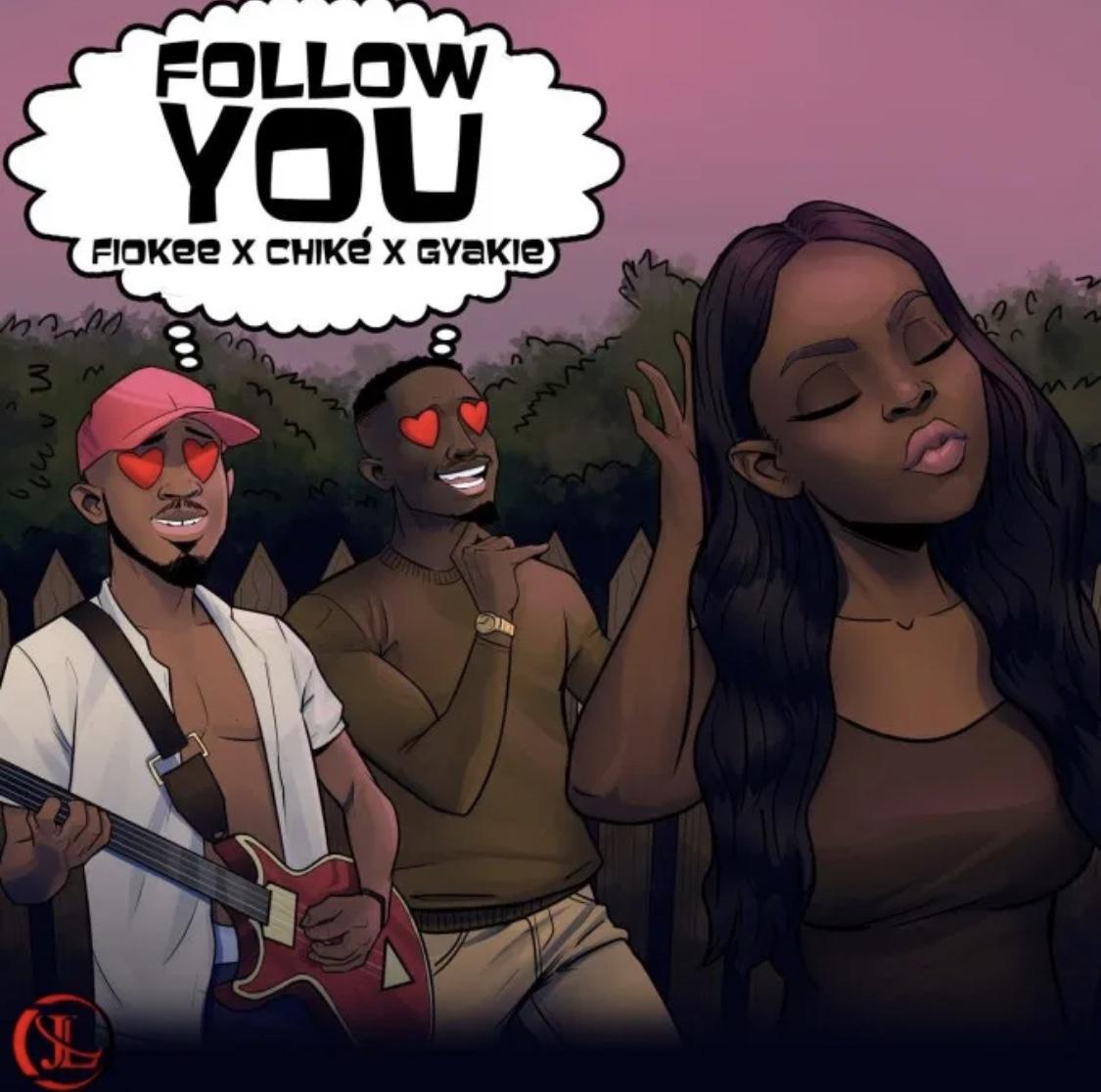Fiokee Ft. Chike & Gyakie – Follow You